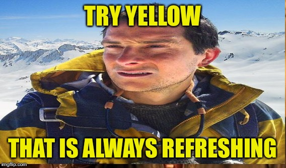 TRY YELLOW THAT IS ALWAYS REFRESHING | made w/ Imgflip meme maker