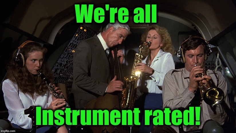 Airplane 3 | We're all Instrument rated! | image tagged in airplane 3 | made w/ Imgflip meme maker