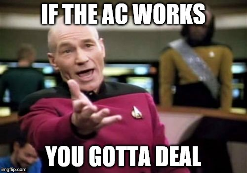 Picard Wtf Meme | IF THE AC WORKS YOU GOTTA DEAL | image tagged in memes,picard wtf | made w/ Imgflip meme maker