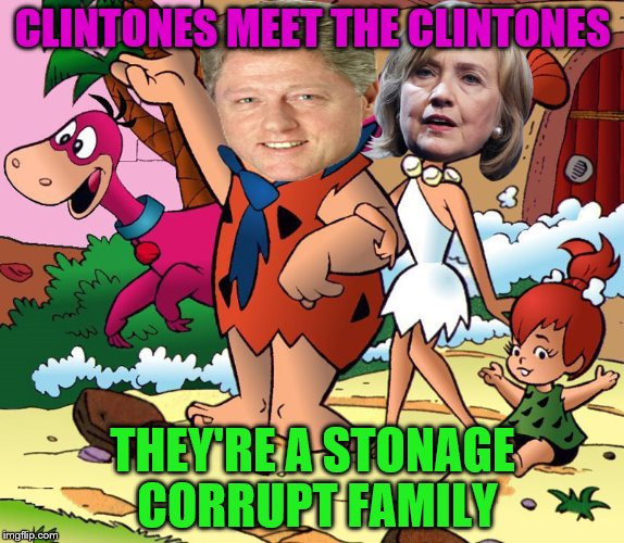 from the town of Littlerock... | CLINTONES MEET THE CLINTONES THEY'RE A STONAGE CORRUPT FAMILY | image tagged in memes,funny,flintstones,clintones | made w/ Imgflip meme maker
