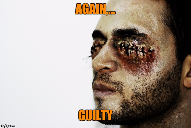 AGAIN,... GUILTY | made w/ Imgflip meme maker