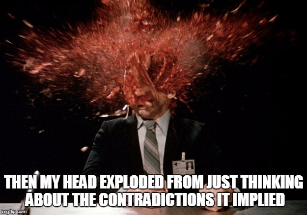 THEN MY HEAD EXPLODED FROM JUST THINKING ABOUT THE CONTRADICTIONS IT IMPLIED | made w/ Imgflip meme maker