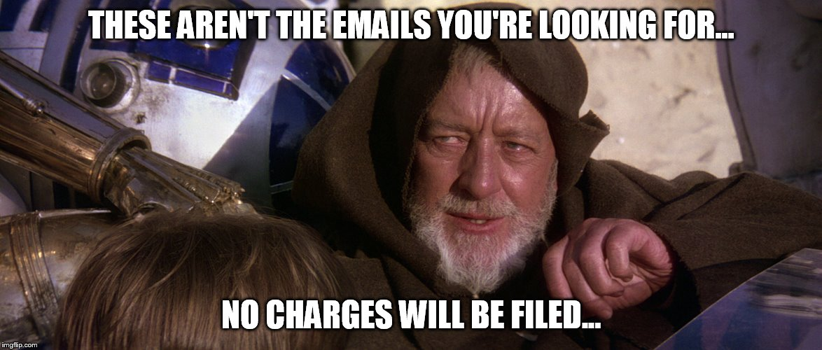 Obi-wan / Hillary |  THESE AREN'T THE EMAILS YOU'RE LOOKING FOR... NO CHARGES WILL BE FILED... | image tagged in hillary clinton,obi wan kenobi,star wars,hillary clinton emails,hillary emails,emails | made w/ Imgflip meme maker