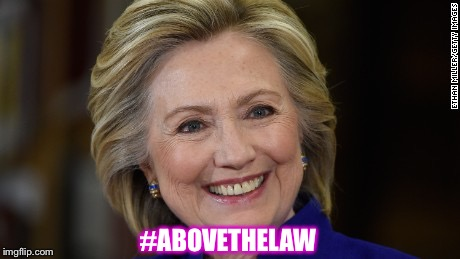 Laws are for Peasants |  #ABOVETHELAW | image tagged in hillary clinton u mad,hillary,memes,email scandal,above the law | made w/ Imgflip meme maker