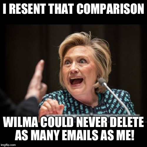 I RESENT THAT COMPARISON WILMA COULD NEVER DELETE AS MANY EMAILS AS ME! | made w/ Imgflip meme maker