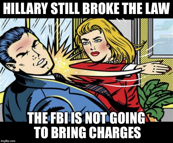 Break the law and still avoid prosecution... Be a Clinton | HILLARY STILL BROKE THE LAW THE FBI IS NOT GOING TO BRING CHARGES | image tagged in feminazi,hillary clinton,memes | made w/ Imgflip meme maker
