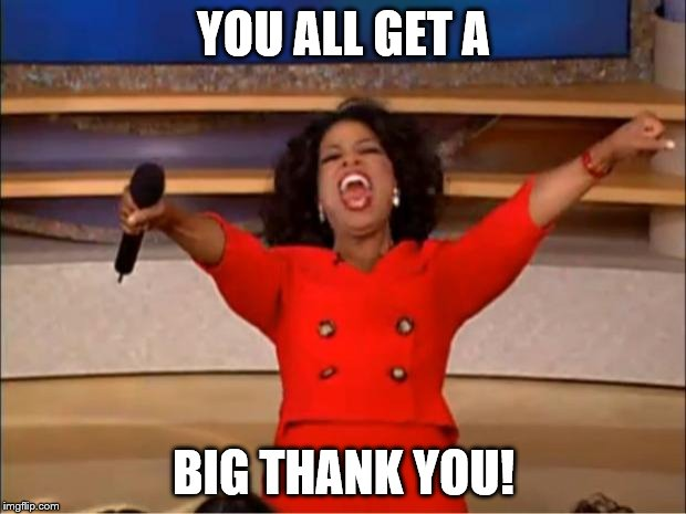Oprah You Get A Meme | YOU ALL GET A BIG THANK YOU! | image tagged in memes,oprah you get a | made w/ Imgflip meme maker