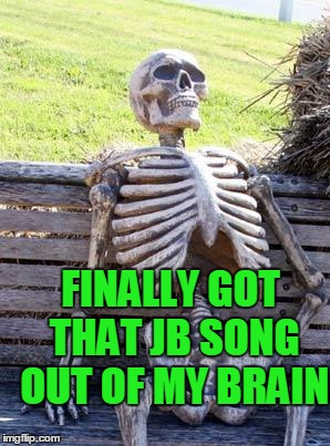 Waiting Skeleton Meme | FINALLY GOT THAT JB SONG OUT OF MY BRAIN | image tagged in memes,waiting skeleton | made w/ Imgflip meme maker