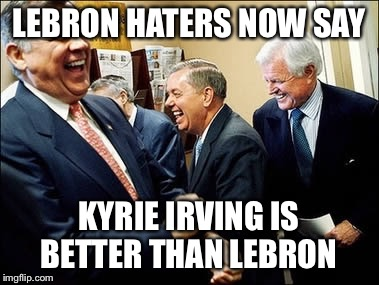Men Laughing | LEBRON HATERS NOW SAY KYRIE IRVING IS BETTER THAN LEBRON | image tagged in memes,men laughing | made w/ Imgflip meme maker
