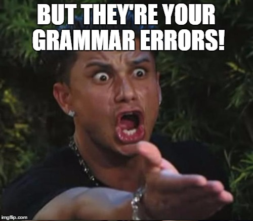BUT THEY'RE YOUR GRAMMAR ERRORS! | made w/ Imgflip meme maker