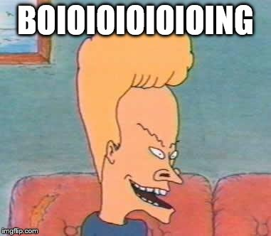 beavis |  BOIOIOIOIOIOING | image tagged in beavis | made w/ Imgflip meme maker