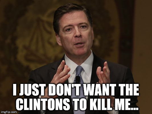 Comey the Coward |  I JUST DON'T WANT THE CLINTONS TO KILL ME... | image tagged in fbi director,fbi director james comey,coward,hillary emails,trump 2016,liberals | made w/ Imgflip meme maker