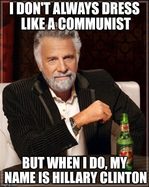 The Most Interesting Pant Suit in the World |  I DON'T ALWAYS DRESS LIKE A COMMUNIST; BUT WHEN I DO, MY NAME IS HILLARY CLINTON | image tagged in memes,the most interesting man in the world,hillary clinton,communist,fashion,clinton | made w/ Imgflip meme maker