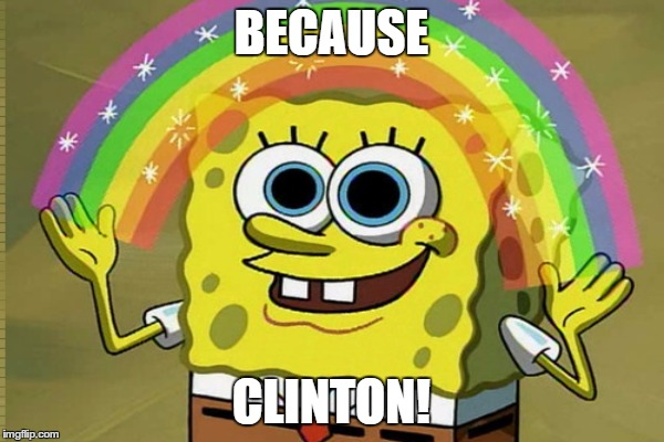 BECAUSE CLINTON! | made w/ Imgflip meme maker