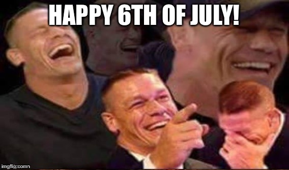 HAPPY 6TH OF JULY! | made w/ Imgflip meme maker