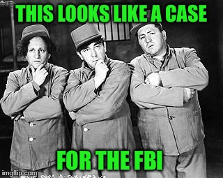 THIS LOOKS LIKE A CASE FOR THE FBI | made w/ Imgflip meme maker