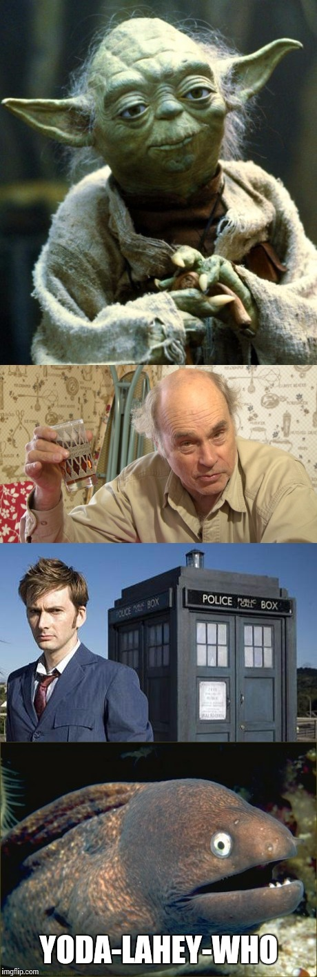 Rebus | YODA-LAHEY-WHO | image tagged in memes,yoda,mr lahey,dr who,bad joke eel | made w/ Imgflip meme maker