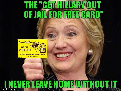 "Well folks, it looks like Hillary has the FBI's support...I wonder what the promises were? | THE ""GET HILLARY OUT OF JAIL FOR FREE CARD"" I NEVER LEAVE HOME WITHOUT IT 