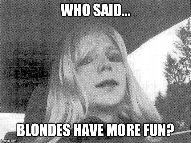 Chelsea | WHO SAID... BLONDES HAVE MORE FUN? | image tagged in chelsea | made w/ Imgflip meme maker