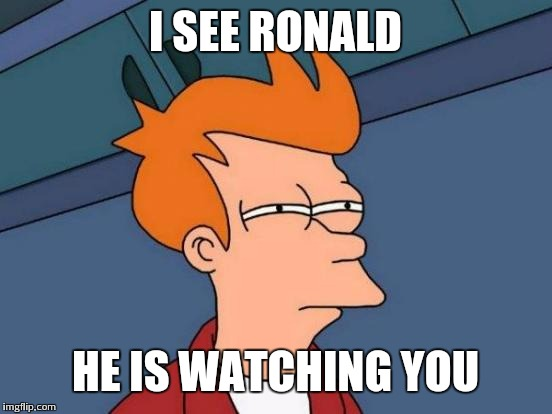 Futurama Fry Meme | I SEE RONALD HE IS WATCHING YOU | image tagged in memes,futurama fry | made w/ Imgflip meme maker