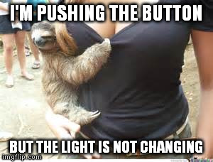 I'M PUSHING THE BUTTON BUT THE LIGHT IS NOT CHANGING | made w/ Imgflip meme maker