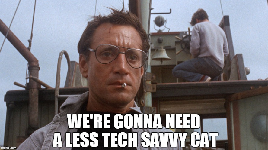 WE'RE GONNA NEED A LESS TECH SAVVY CAT | made w/ Imgflip meme maker