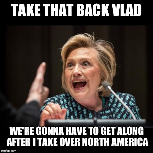 TAKE THAT BACK VLAD WE'RE GONNA HAVE TO GET ALONG AFTER I TAKE OVER NORTH AMERICA | made w/ Imgflip meme maker
