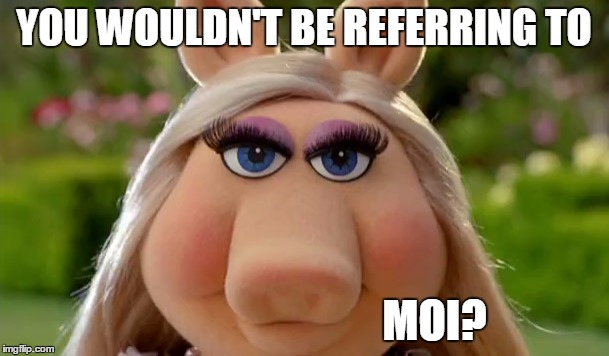 YOU WOULDN'T BE REFERRING TO MOI? | made w/ Imgflip meme maker