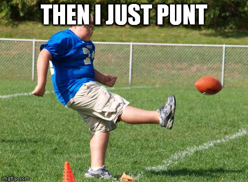 THEN I JUST PUNT | made w/ Imgflip meme maker