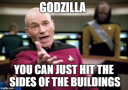 GODZILLA YOU CAN JUST HIT THE SIDES OF THE BUILDINGS | image tagged in memes,picard wtf | made w/ Imgflip meme maker