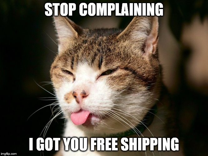 STOP COMPLAINING I GOT YOU FREE SHIPPING | made w/ Imgflip meme maker