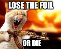 LOSE THE FOIL OR DIE | made w/ Imgflip meme maker