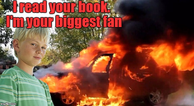 vengeful child | I read your book.  I'm your biggest fan | image tagged in vengeful child | made w/ Imgflip meme maker