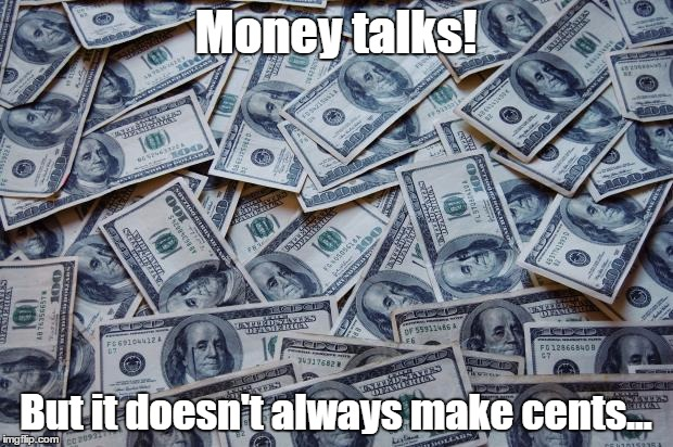 Moneyxxx | Money talks! But it doesn't always make cents... | image tagged in moneyxxx | made w/ Imgflip meme maker