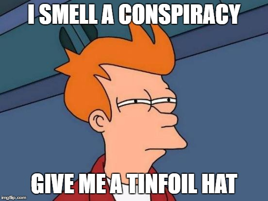 Futurama Fry Meme | I SMELL A CONSPIRACY GIVE ME A TINFOIL HAT | image tagged in memes,futurama fry | made w/ Imgflip meme maker