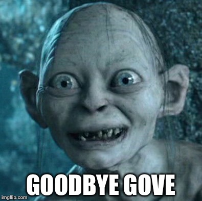 Gollum Meme | GOODBYE GOVE | image tagged in memes,gollum | made w/ Imgflip meme maker