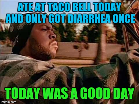Purge uranus | ATE AT TACO BELL TODAY AND ONLY GOT DIARRHEA ONCE TODAY WAS A GOOD DAY | image tagged in memes,today was a good day | made w/ Imgflip meme maker