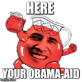 HERE YOUR OBAMA-AID | made w/ Imgflip meme maker