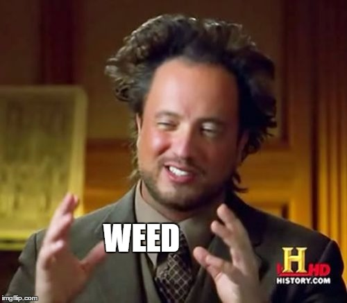 Ancient Aliens Meme | WEED | image tagged in memes,ancient aliens | made w/ Imgflip meme maker