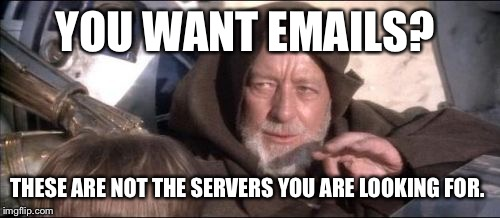 These Aren't The Droids You Were Looking For |  YOU WANT EMAILS? THESE ARE NOT THE SERVERS YOU ARE LOOKING FOR. | image tagged in memes,these arent the droids you were looking for | made w/ Imgflip meme maker