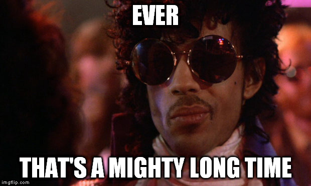EVER THAT'S A MIGHTY LONG TIME | made w/ Imgflip meme maker