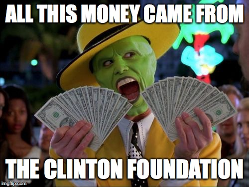 Money Money |  ALL THIS MONEY CAME FROM; THE CLINTON FOUNDATION | image tagged in memes,money money | made w/ Imgflip meme maker