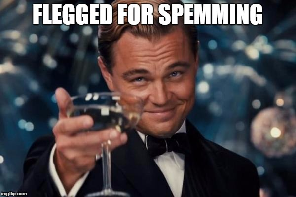 Leonardo Dicaprio Cheers Meme | FLEGGED FOR SPEMMING | image tagged in memes,leonardo dicaprio cheers | made w/ Imgflip meme maker