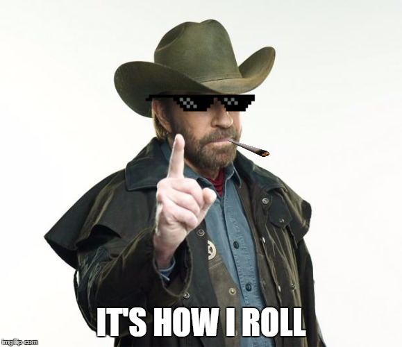 IT'S HOW I ROLL | made w/ Imgflip meme maker