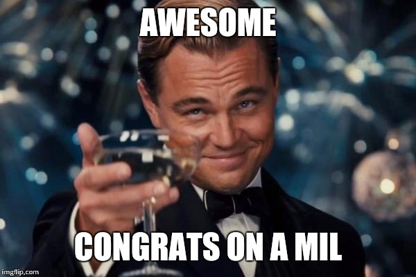 Leonardo Dicaprio Cheers Meme | AWESOME CONGRATS ON A MIL | image tagged in memes,leonardo dicaprio cheers | made w/ Imgflip meme maker
