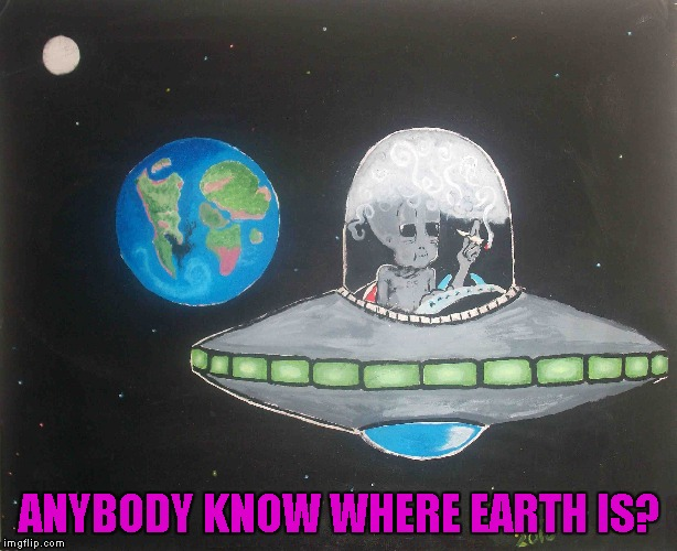 ANYBODY KNOW WHERE EARTH IS? | made w/ Imgflip meme maker