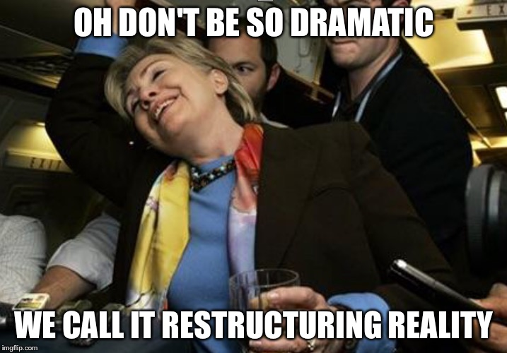 It's not lying... It's restructuring perception of reality. | OH DON'T BE SO DRAMATIC WE CALL IT RESTRUCTURING REALITY | image tagged in swill-ery,memes | made w/ Imgflip meme maker
