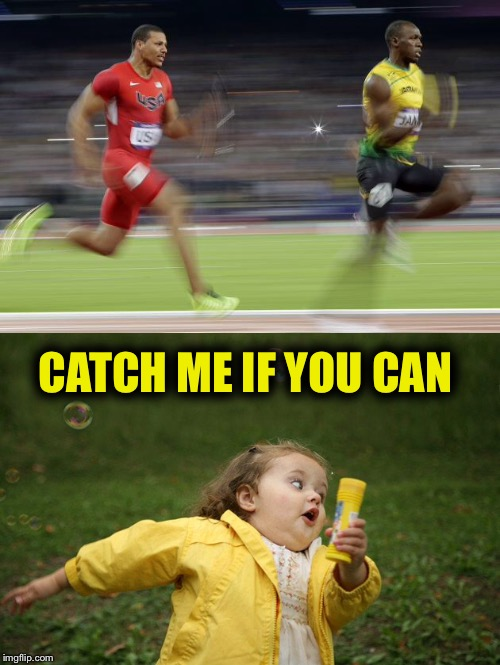 Girl running | CATCH ME IF YOU CAN | image tagged in world champion,usain bolt,funny meme,fat girl running,games,speed racer | made w/ Imgflip meme maker
