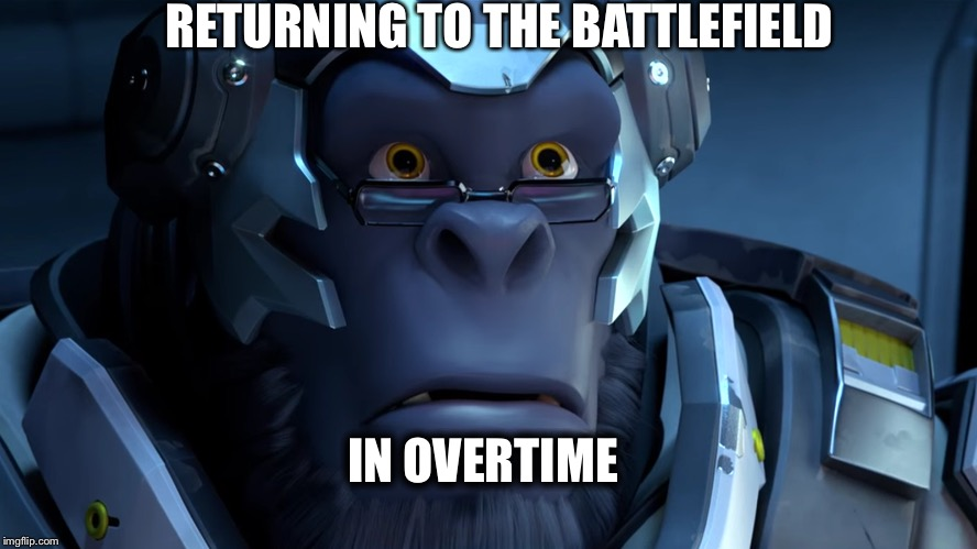 Watching that little orange bar as you make the long journey to the point. | RETURNING TO THE BATTLEFIELD IN OVERTIME | image tagged in winston,overwatch | made w/ Imgflip meme maker