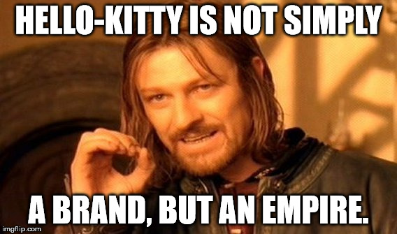 Inspired from the cat buying a boat first world problems meme... |  HELLO-KITTY IS NOT SIMPLY; A BRAND, BUT AN EMPIRE. | image tagged in memes,one does not simply,hello-kitty,funny,the hello-kitty empire,aegis_runestone | made w/ Imgflip meme maker